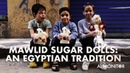 Mawlid Sugar Dolls: An Egyptian Tradition