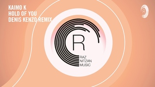 Kaimo K - Hold Of You (Denis Kenzo Remix) RNM + Lyrics