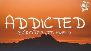 SICKOTOY - Addicted (Lyrics) ft. Minelli