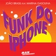 João Brasil feat. Marina Gasolina - Funk do Iphone